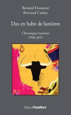 Dax en habit de lumières, chroniques taurines 1990-2015