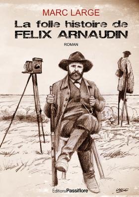 La folle histoire de Félix Arnaudin